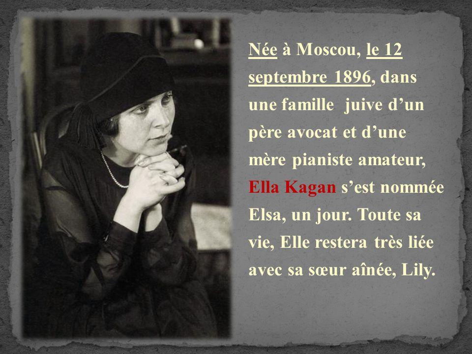 Née à Moscou, le 12 septembre 1896, dans une famille juive dun père avocat et dune mère pianiste amateur, Ella Kagan sest nommée Elsa, un jour.