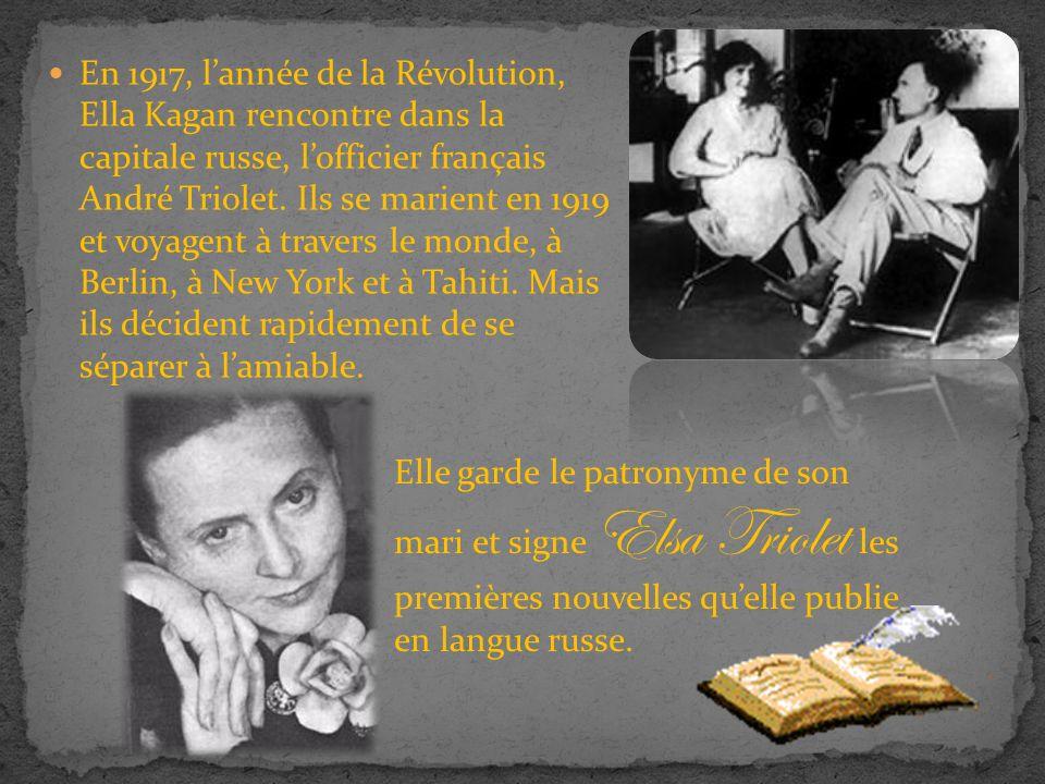 En 1917, lannée de la Révolution, Ella Kagan rencontre dans la capitale russe, lofficier français André Triolet.