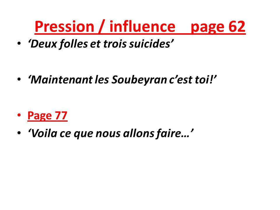 Pression / influence page 62 Deux folles et trois suicides Maintenant les Soubeyran cest toi.