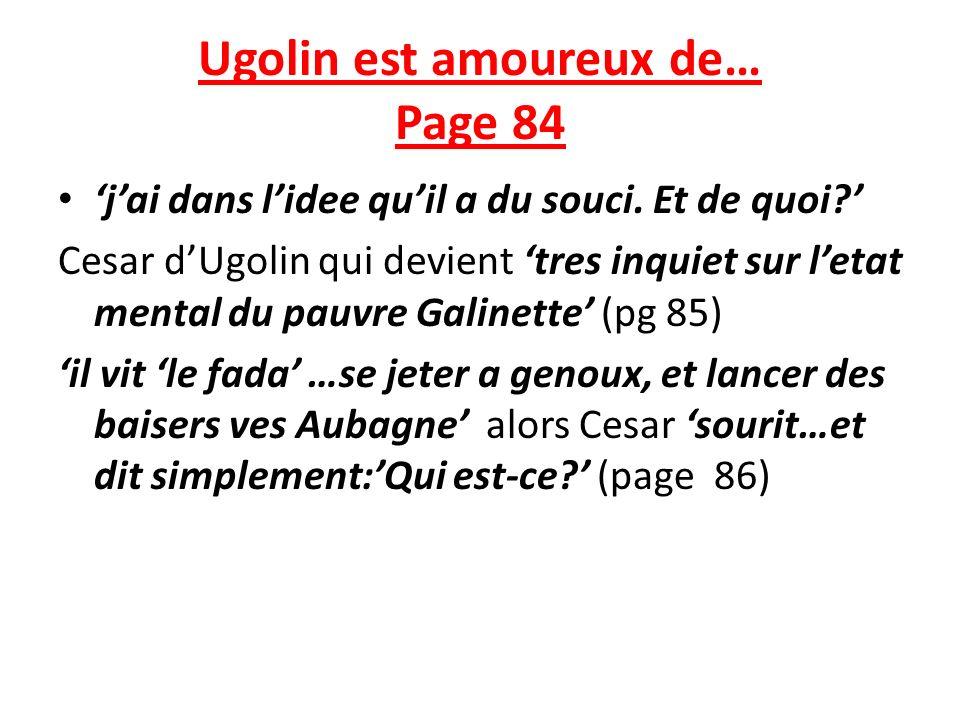 Ugolin est amoureux de… Page 84 jai dans lidee quil a du souci.