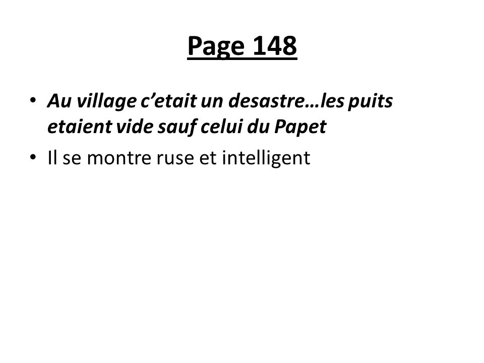 Page 148 Au village cetait un desastre…les puits etaient vide sauf celui du Papet Il se montre ruse et intelligent