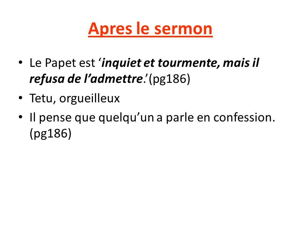 Apres le sermon Le Papet est inquiet et tourmente, mais il refusa de ladmettre.(pg186) Tetu, orgueilleux Il pense que quelquun a parle en confession.