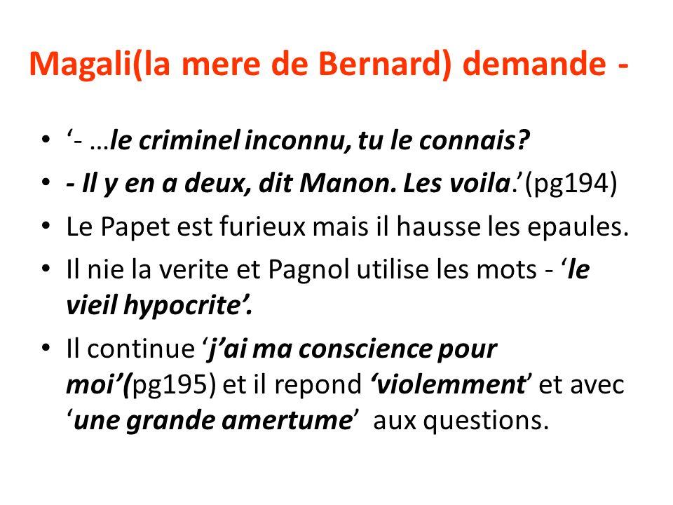 Magali(la mere de Bernard) demande - - …le criminel inconnu, tu le connais.