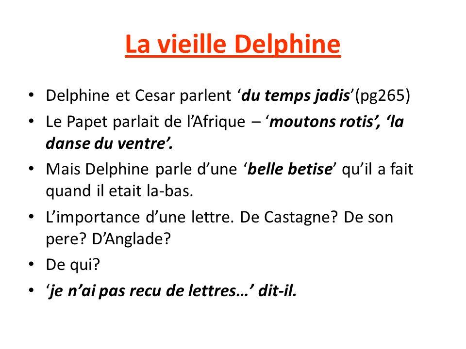 La vieille Delphine Delphine et Cesar parlent du temps jadis(pg265) Le Papet parlait de lAfrique – moutons rotis, la danse du ventre.