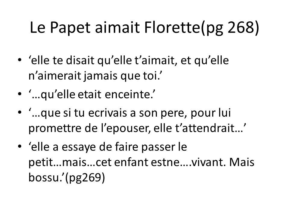 Le Papet aimait Florette(pg 268) elle te disait quelle taimait, et quelle naimerait jamais que toi.