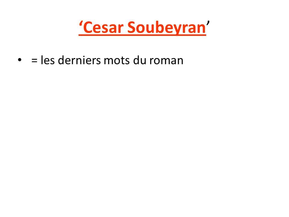 Cesar Soubeyran = les derniers mots du roman