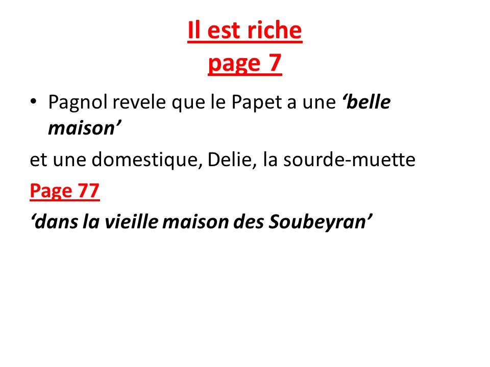 Il est riche page 7 Pagnol revele que le Papet a une belle maison et une domestique, Delie, la sourde-muette Page 77 dans la vieille maison des Soubeyran