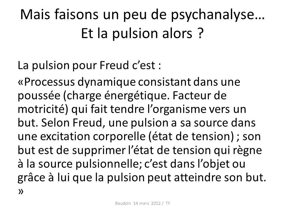 Mais faisons un peu de psychanalyse… Et la pulsion alors .