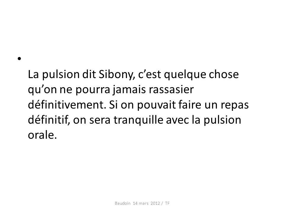 La pulsion dit Sibony, cest quelque chose quon ne pourra jamais rassasier définitivement.
