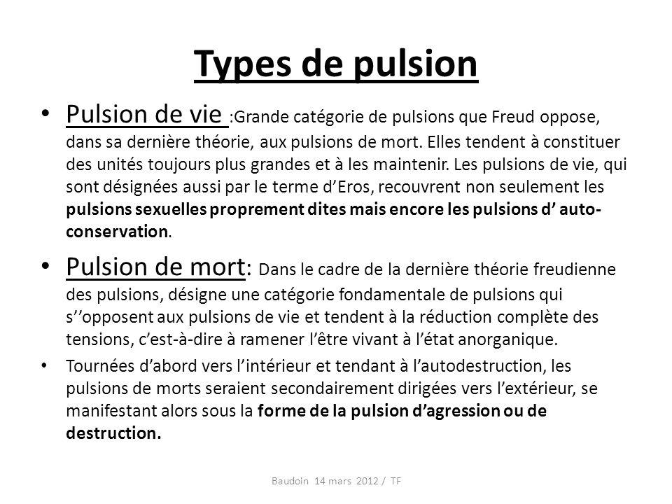 Types de pulsion Pulsion de vie : Grande catégorie de pulsions que Freud oppose, dans sa dernière théorie, aux pulsions de mort.
