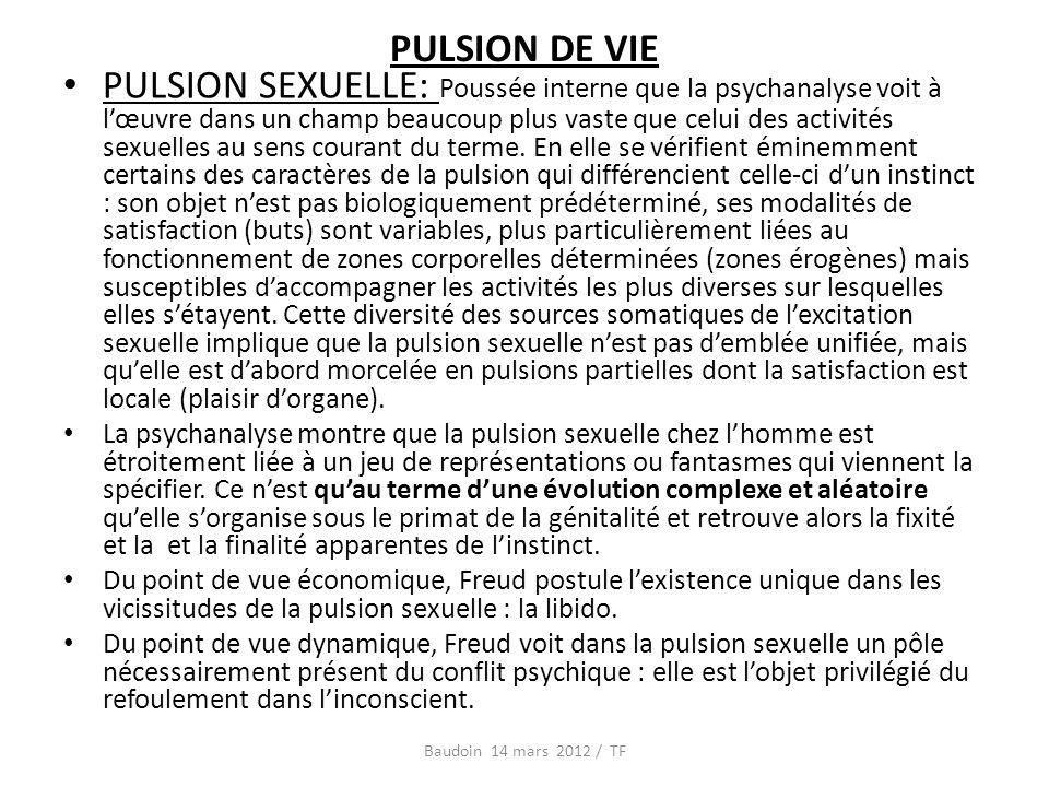 PULSION SEXUELLE: Poussée interne que la psychanalyse voit à lœuvre dans un champ beaucoup plus vaste que celui des activités sexuelles au sens courant du terme.