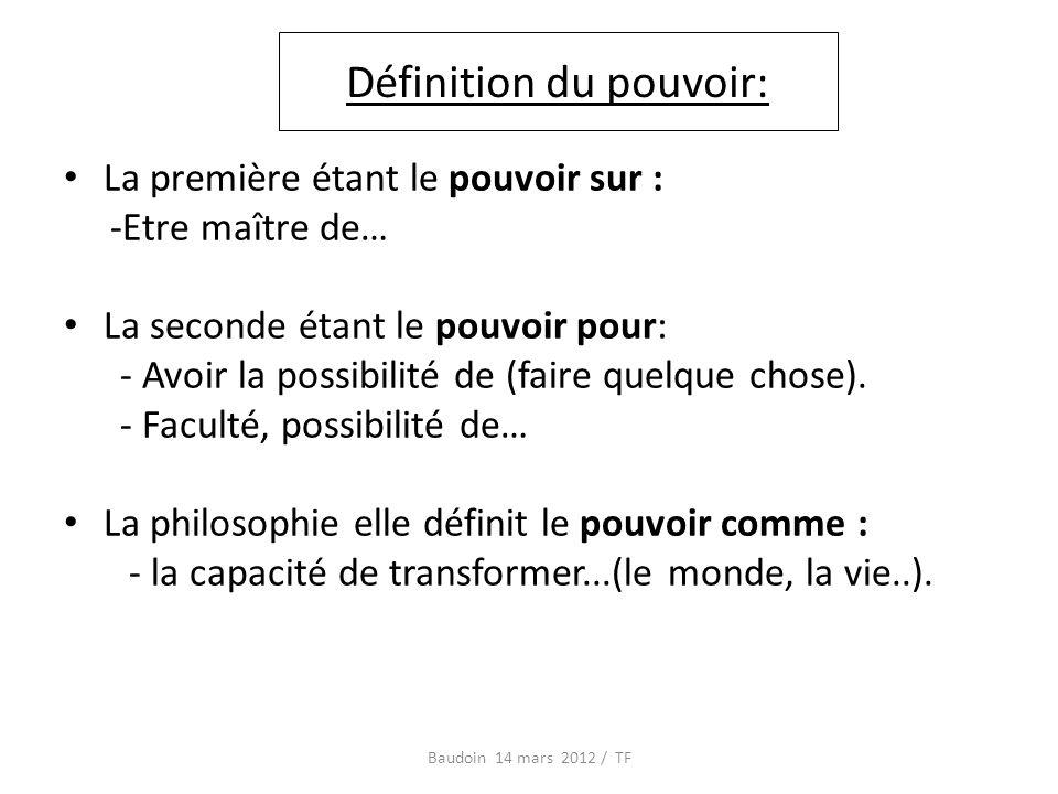 Définition du pouvoir: La première étant le pouvoir sur : -Etre maître de… La seconde étant le pouvoir pour: - Avoir la possibilité de (faire quelque chose).