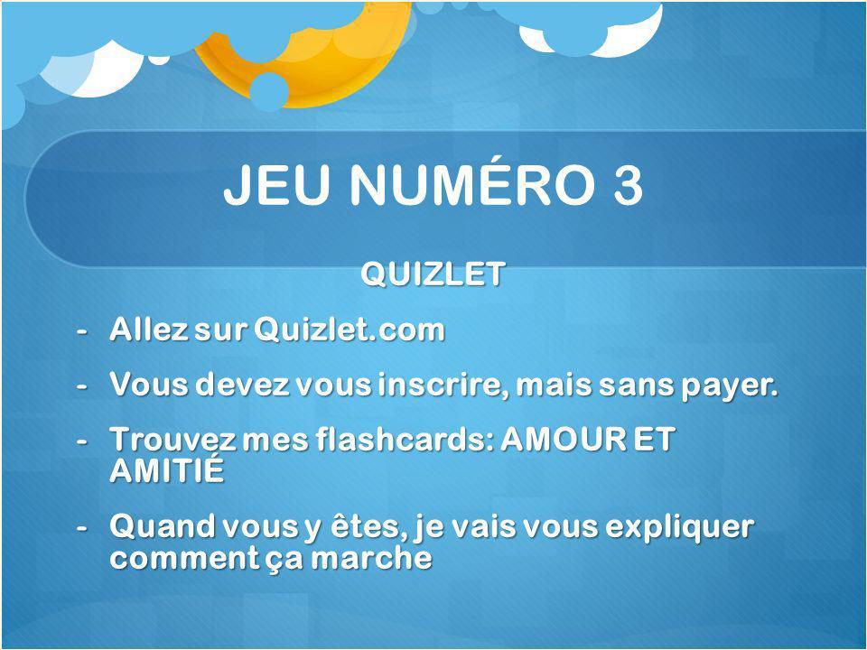 JEU NUMÉRO 3 QUIZLET -Allez sur Quizlet.com -Vous devez vous inscrire, mais sans payer.