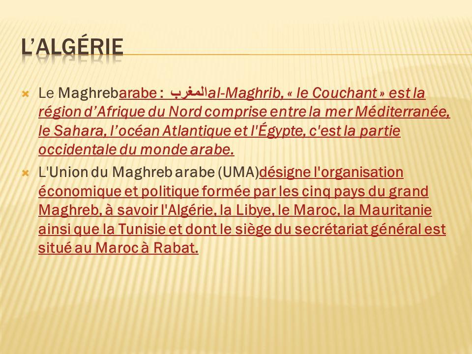 Le Maghrebarabe : المغرب al-Maghrib, « le Couchant » est la région dAfrique du Nord comprise entre la mer Méditerranée, le Sahara, locéan Atlantique e