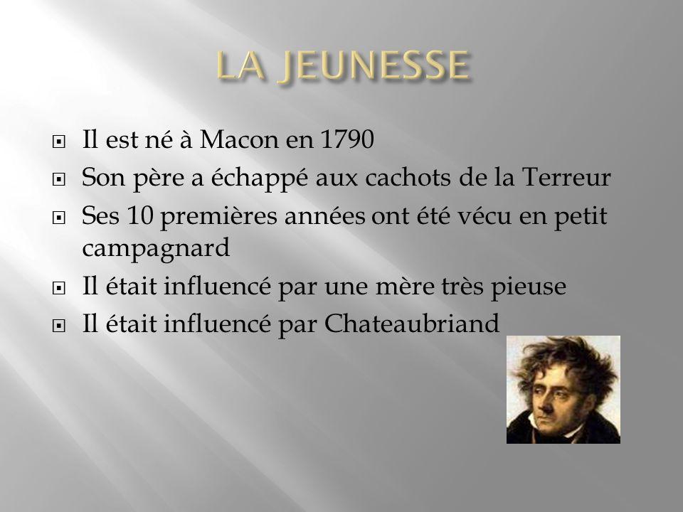 Il est né à Macon en 1790 Son père a échappé aux cachots de la Terreur Ses 10 premières années ont été vécu en petit campagnard Il était influencé par une mère très pieuse Il était influencé par Chateaubriand