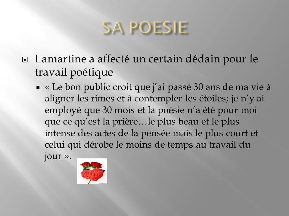 Lamartine a affecté un certain dédain pour le travail poétique « Le bon public croit que jai passé 30 ans de ma vie à aligner les rimes et à contemple