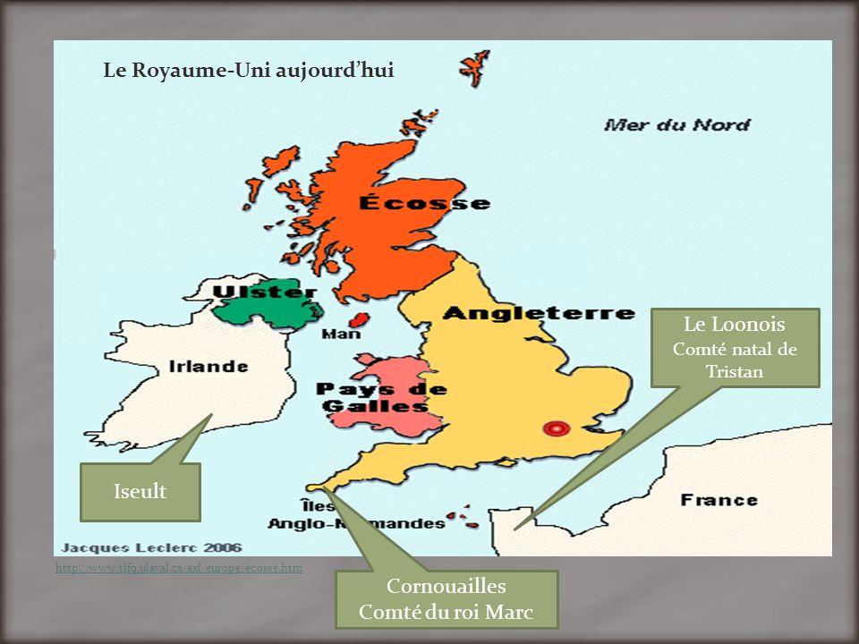 http://www.tlfq.ulaval.ca/axl/europe/ecosse.htm Iseult Cornouailles Comté du roi Marc Le Royaume-Uni aujourdhui Le Loonois Comté natal de Tristan