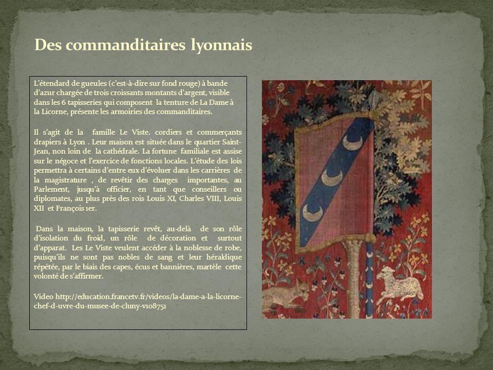 Létendard de gueules (cest-à-dire sur fond rouge) à bande d azur chargée de trois croissants montants d argent, visible dans les 6 tapisseries qui composent la tenture de La Dame à la Licorne, présente les armoiries des commanditaires.