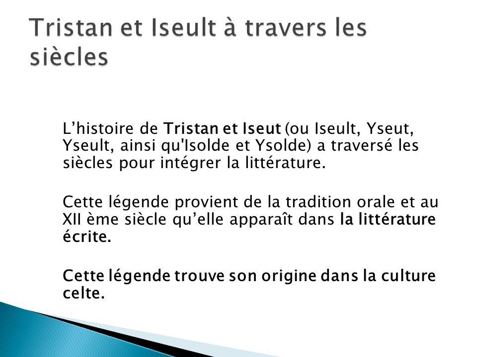 Lhistoire de Tristan et Iseut (ou Iseult, Yseut, Yseult, ainsi qu Isolde et Ysolde) a traversé les siècles pour intégrer la littérature.