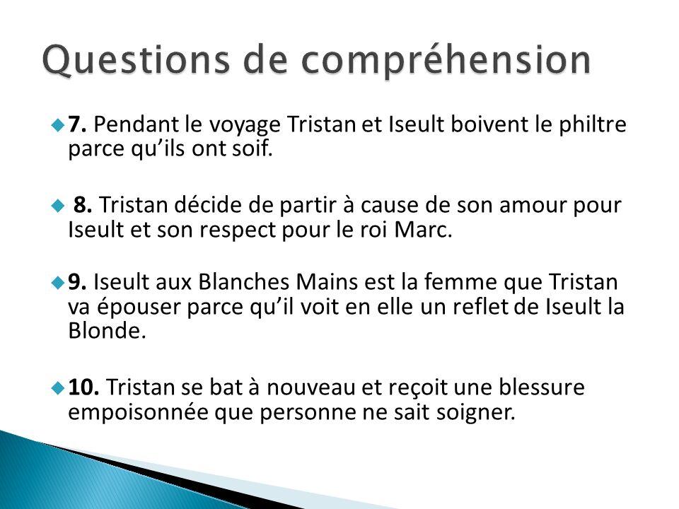 7. Pendant le voyage Tristan et Iseult boivent le philtre parce quils ont soif.