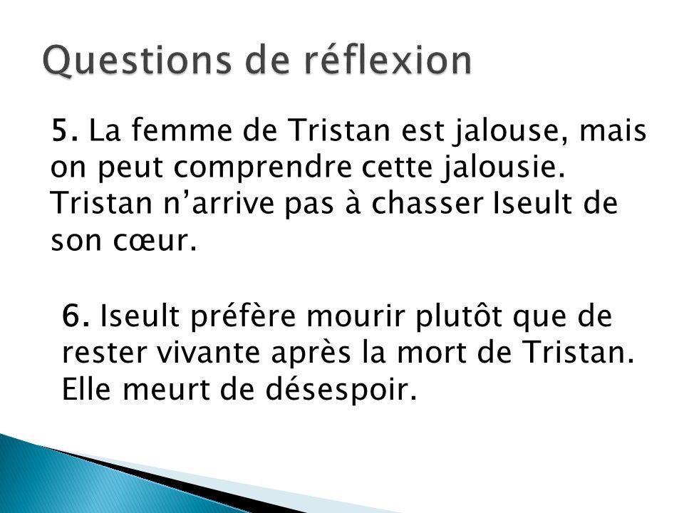 5. La femme de Tristan est jalouse, mais on peut comprendre cette jalousie.