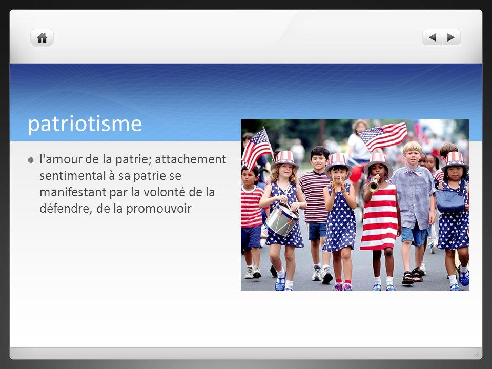 patriotisme l amour de la patrie; attachement sentimental à sa patrie se manifestant par la volonté de la défendre, de la promouvoir