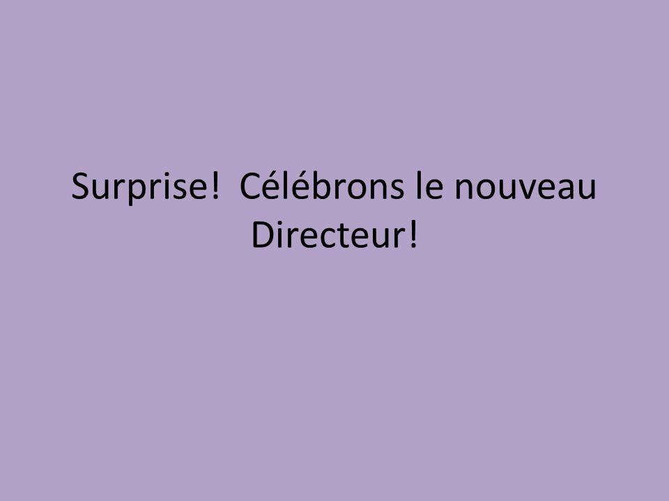 Surprise! Célébrons le nouveau Directeur!