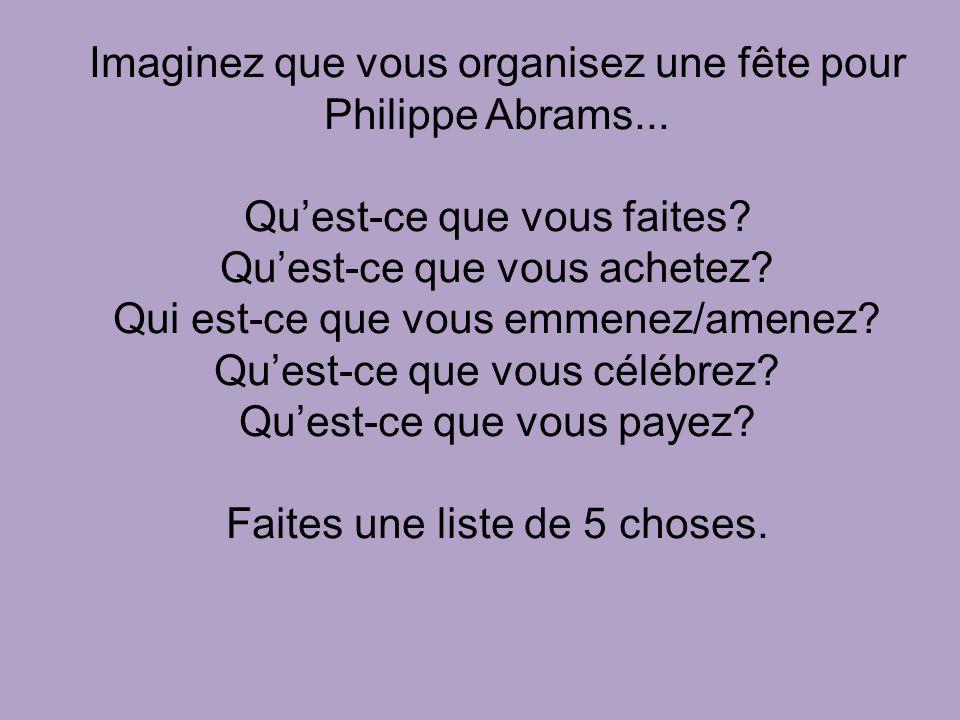 Imaginez que vous organisez une fête pour Philippe Abrams...