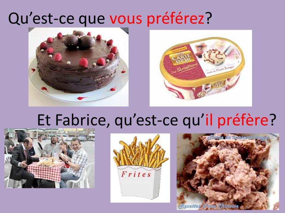 Quest-ce que vous préférez Et Fabrice, quest-ce quil préfère