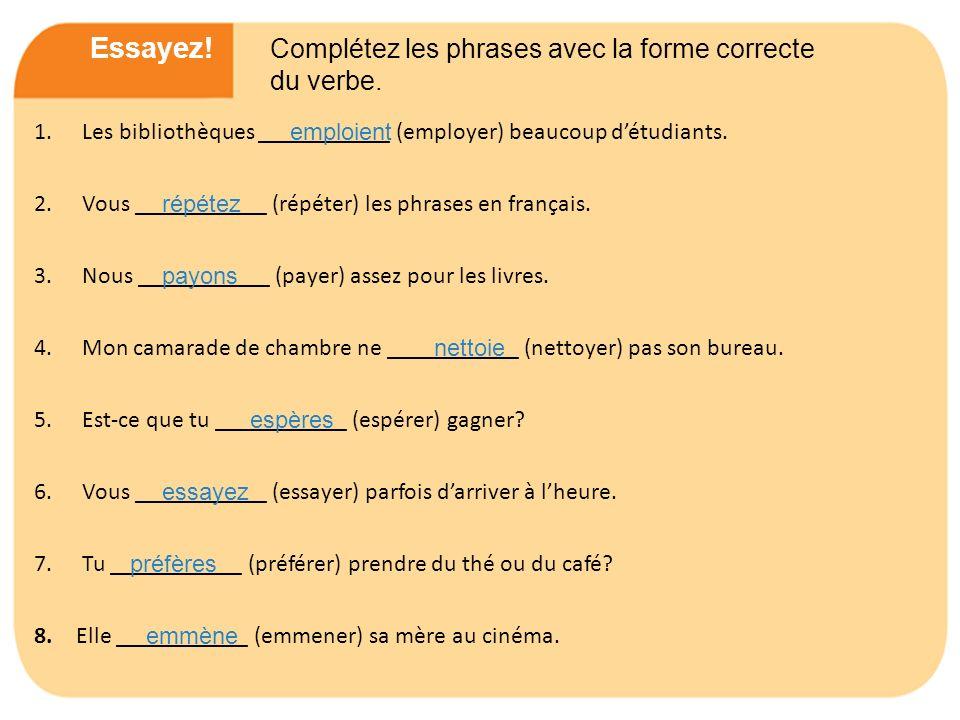 Essayez. Complétez les phrases avec la forme correcte du verbe.