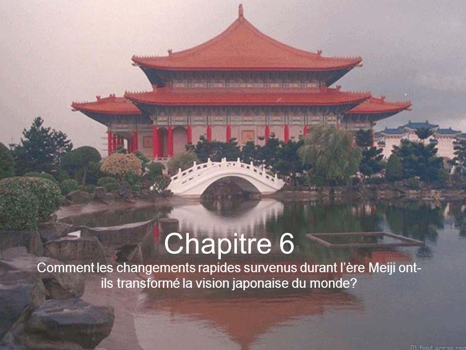 Chapitre 6 Comment les changements rapides survenus durant lère Meiji ont- ils transformé la vision japonaise du monde