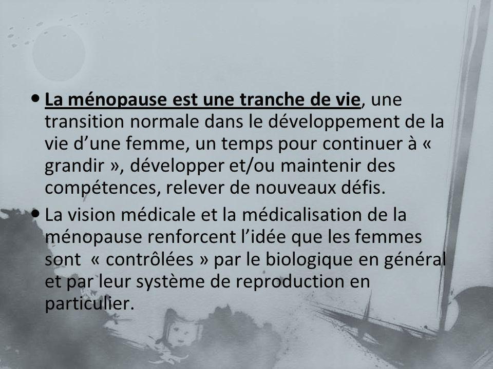 La ménopause est une tranche de vie, une transition normale dans le développement de la vie dune femme, un temps pour continuer à « grandir », dévelop