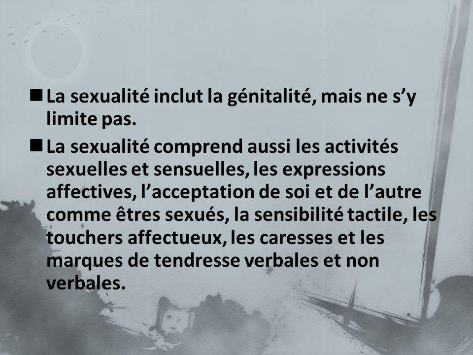 La sexualité inclut la génitalité, mais ne sy limite pas. La sexualité comprend aussi les activités sexuelles et sensuelles, les expressions affective