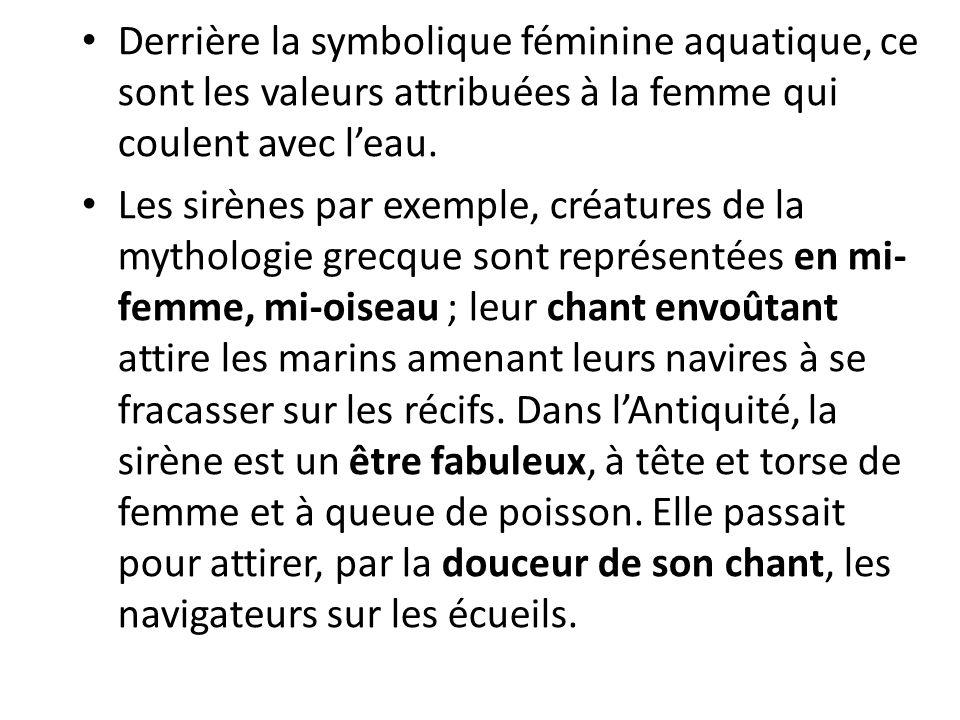 Derrière la symbolique féminine aquatique, ce sont les valeurs attribuées à la femme qui coulent avec leau.