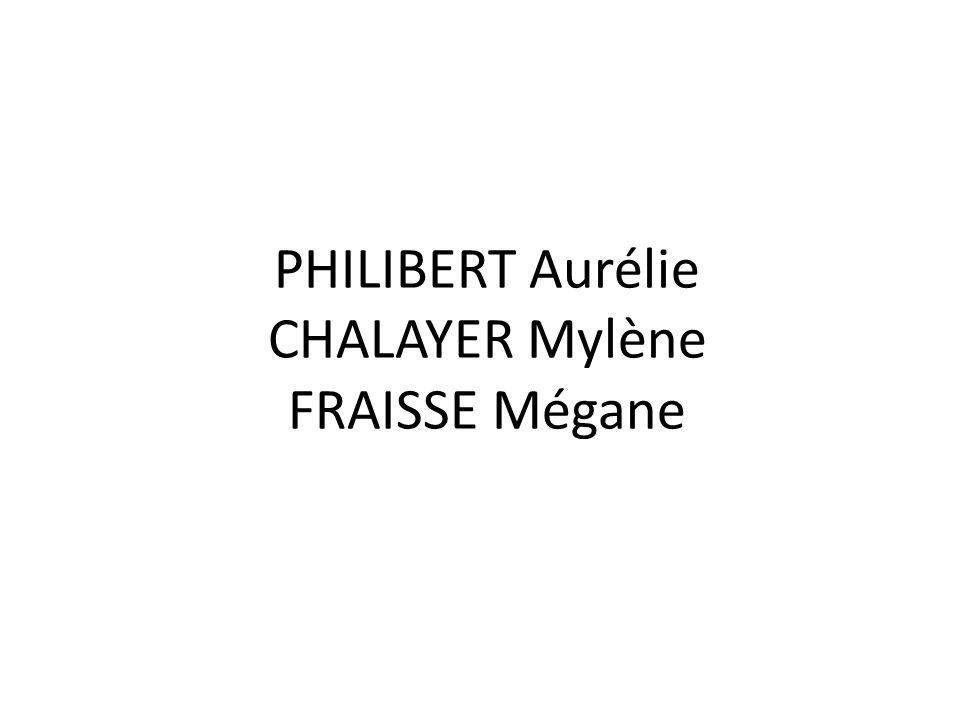 PHILIBERT Aurélie CHALAYER Mylène FRAISSE Mégane