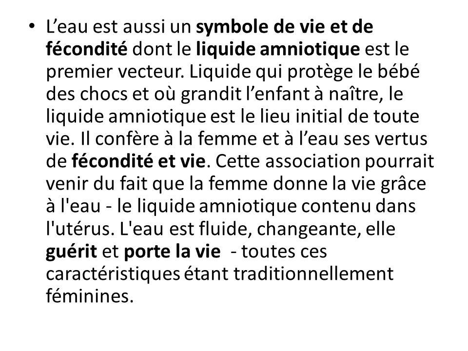 Leau est aussi un symbole de vie et de fécondité dont le liquide amniotique est le premier vecteur.