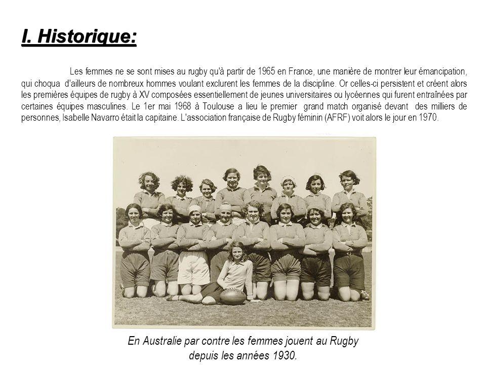 I. Historique: Les femmes ne se sont mises au rugby qu'à partir de 1965 en France, une manière de montrer leur émancipation, qui choqua d'ailleurs de