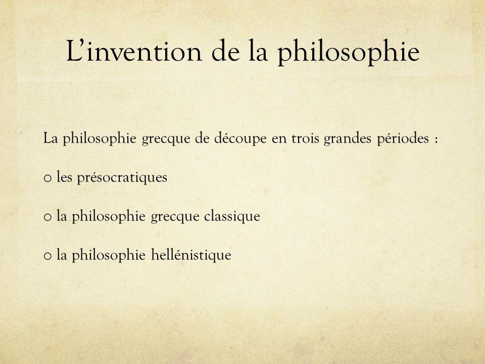 Linvention de la philosophie La philosophie grecque de découpe en trois grandes périodes : o les présocratiques o la philosophie grecque classique o l