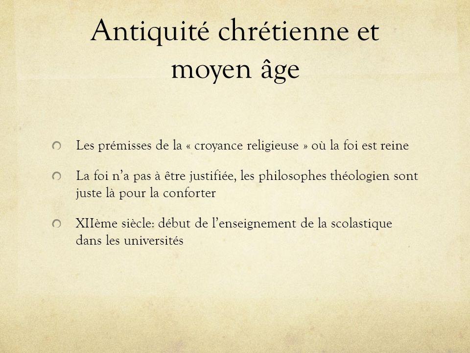 Antiquité chrétienne et moyen âge Les prémisses de la « croyance religieuse » où la foi est reine La foi na pas à être justifiée, les philosophes théo