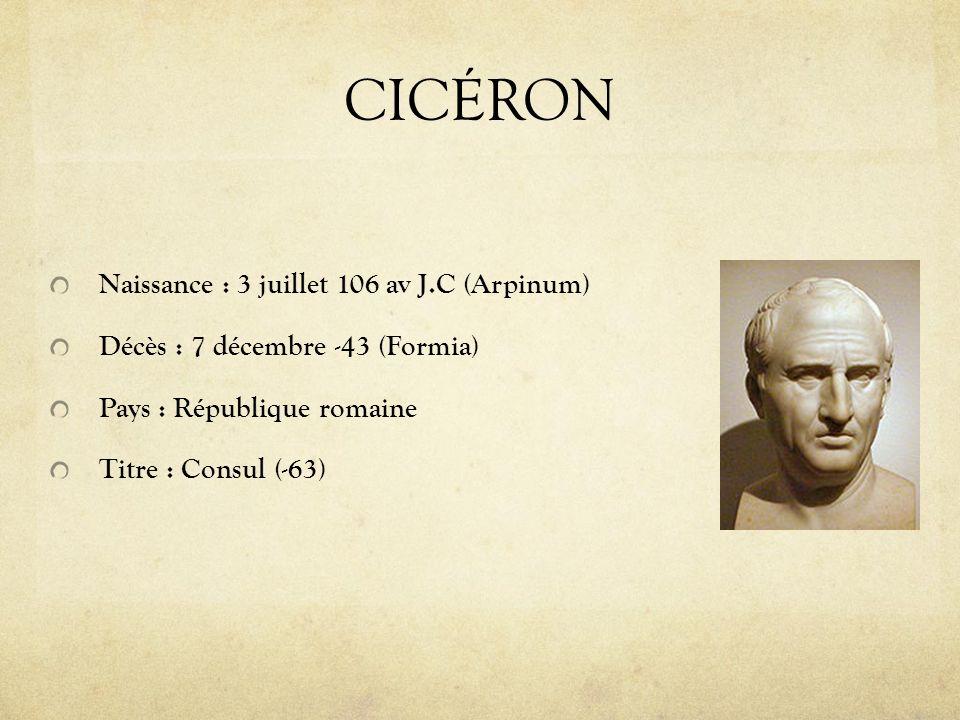 CICÉRON Naissance : 3 juillet 106 av J.C (Arpinum) Décès : 7 décembre -43 (Formia) Pays : République romaine Titre : Consul (-63)