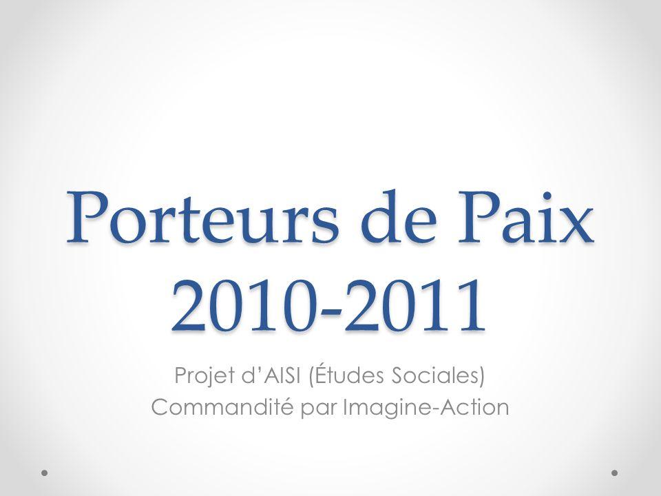 Porteurs de Paix 2010-2011 Projet dAISI (Études Sociales) Commandité par Imagine-Action