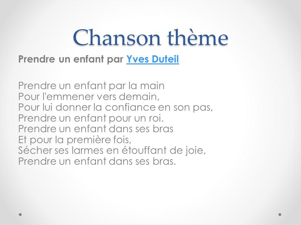Chanson thème Prendre un enfant par Yves DuteilYves Duteil Prendre un enfant par la main Pour l emmener vers demain, Pour lui donner la confiance en son pas, Prendre un enfant pour un roi.