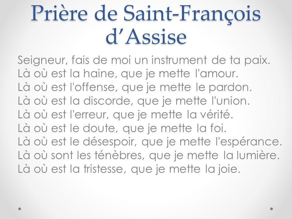 Prière de Saint-François dAssise Seigneur, fais de moi un instrument de ta paix.