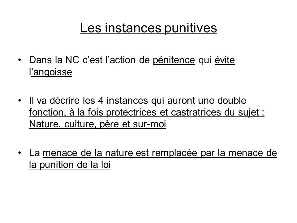 Les instances punitives Dans la NC cest laction de pénitence qui évite langoisse Il va décrire les 4 instances qui auront une double fonction, à la fo