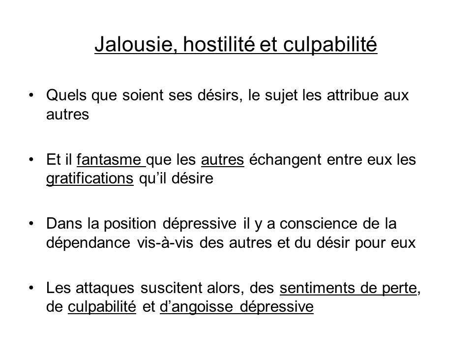 Jalousie, hostilité et culpabilité Quels que soient ses désirs, le sujet les attribue aux autres Et il fantasme que les autres échangent entre eux les