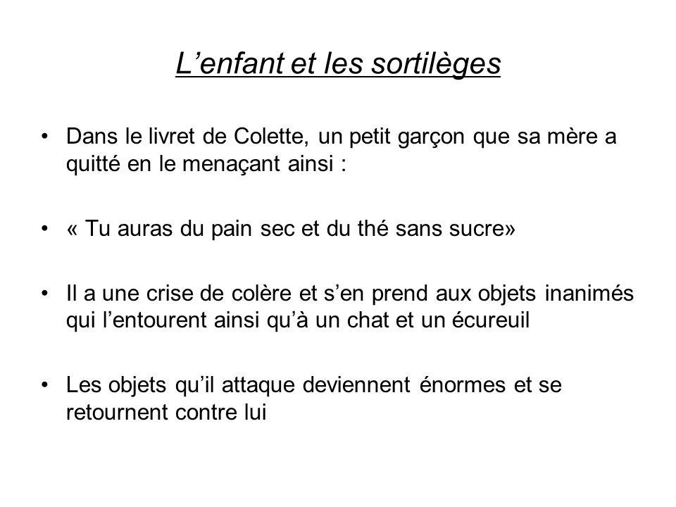 Lenfant et les sortilèges Dans le livret de Colette, un petit garçon que sa mère a quitté en le menaçant ainsi : « Tu auras du pain sec et du thé sans