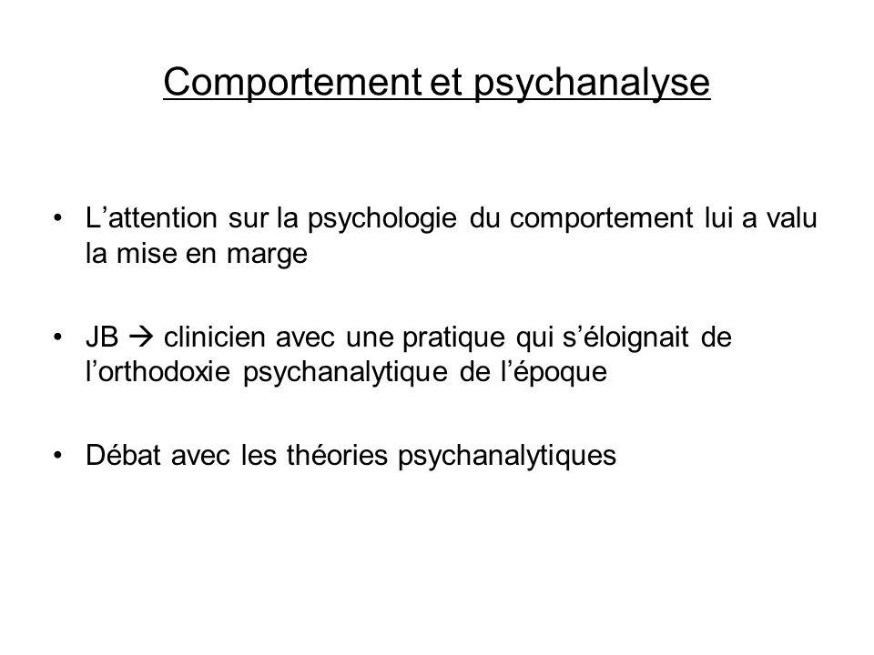 Comportement et psychanalyse Lattention sur la psychologie du comportement lui a valu la mise en marge JB clinicien avec une pratique qui séloignait d