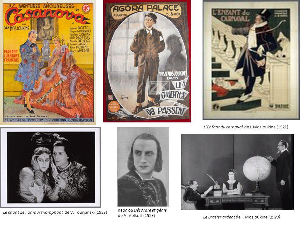 Le chant de lamour triomphant de V. Tourjanski (1923) LEnfant du carnaval de I. Mosjoukine (1921) Le Brasier ardent de I. Mosjoukine (1923) Kean ou Dé