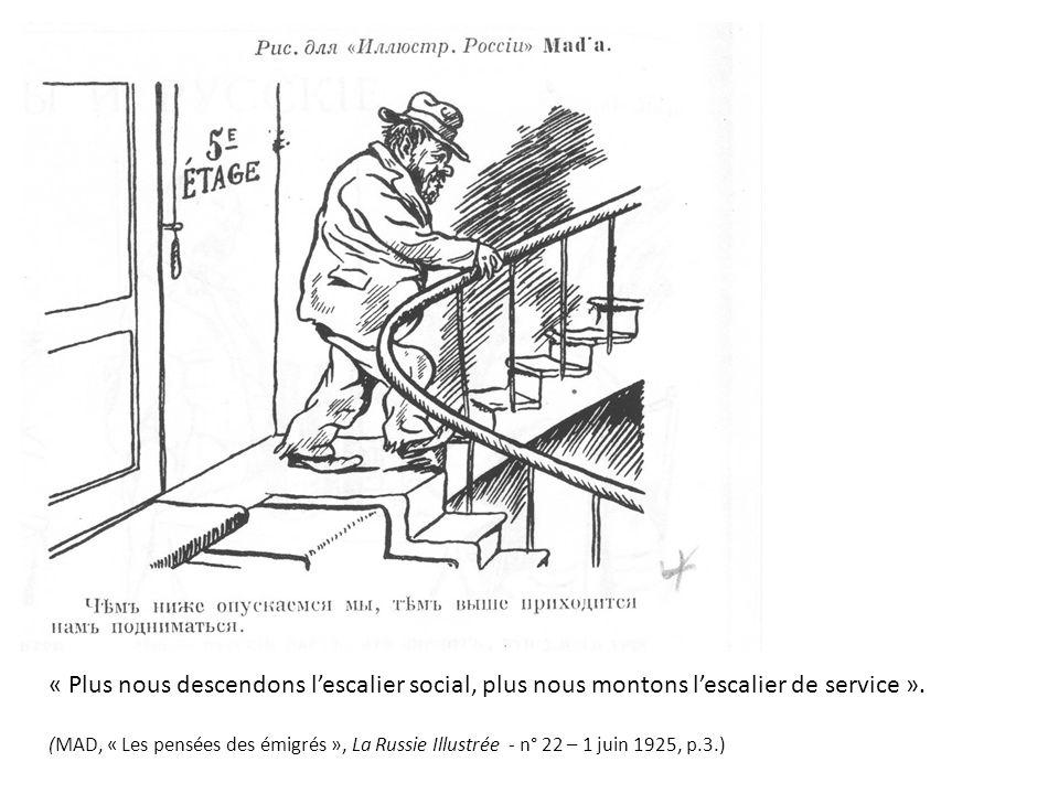 « Plus nous descendons lescalier social, plus nous montons lescalier de service ». (MAD, « Les pensées des émigrés », La Russie Illustrée - n° 22 – 1