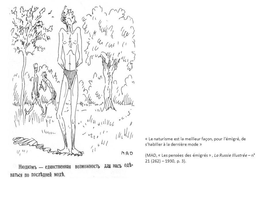 « Le naturisme est la meilleur façon, pour lémigré, de shabiller à la dernière mode » (MAD, « Les pensées des émigrés », La Russie Illustrée – n° 21 (